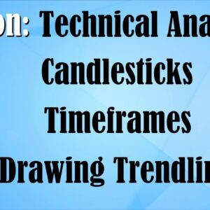 Lesson: Technical Analysis - Candlesticks - Timeframes - Drawing Trendlines