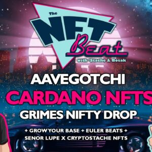 The NFT Beat - Aavegotchi launch on MATIC, Grow Your Base, Euler Beats, GRIMES NFTs, Cardano NFTs