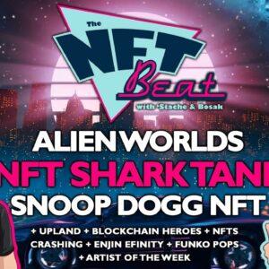 The NFT Beat - Alien Worlds, NFT Shark Tank, Upland, Snoop Dogg NFT, Godzilla FAIL, Topps, rPlanet