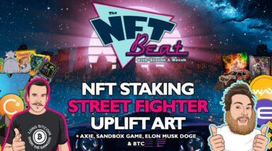 The NFT Beat - NFT staking, Street Fighter, Uplift Art, Axie, Sandbox Game, Elon Musk Doge & BTC