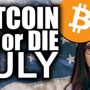 Bitcoin DO or DIE in July (#1 MOST Crucial Month in History)