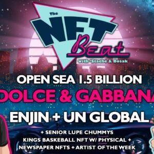 The NFT Beat - Dolce & Gabbana NFTs, Enjin Goes Global, Open Sea 1.5 Billion Valuation